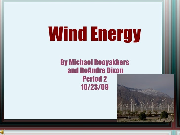 Wind Energy By Michael Rooyakkers and DeAndre Dixon Period 2 10/23/09
