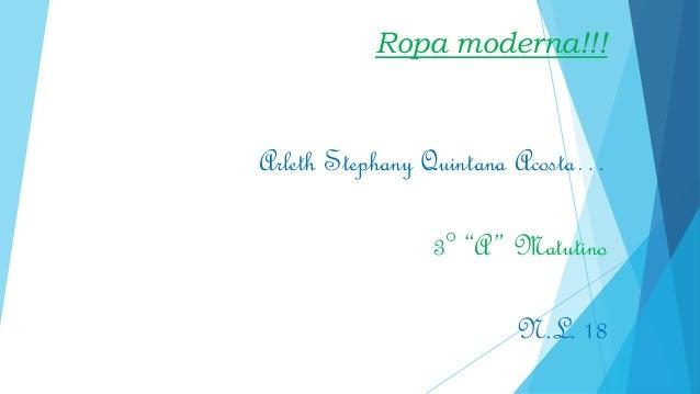 "Ropa moderna!!!  Arleth Stephany Quintana Acosta… 3° ""A "" Matutino N.L. 18"