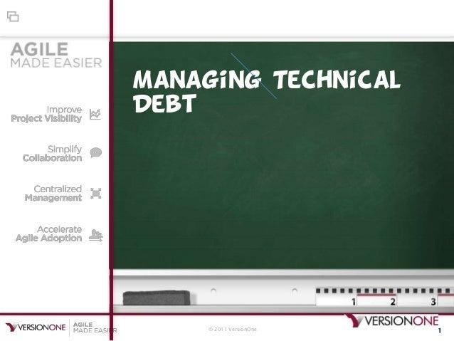 © 2011 VersionOne 1Managing TechnicalDebt