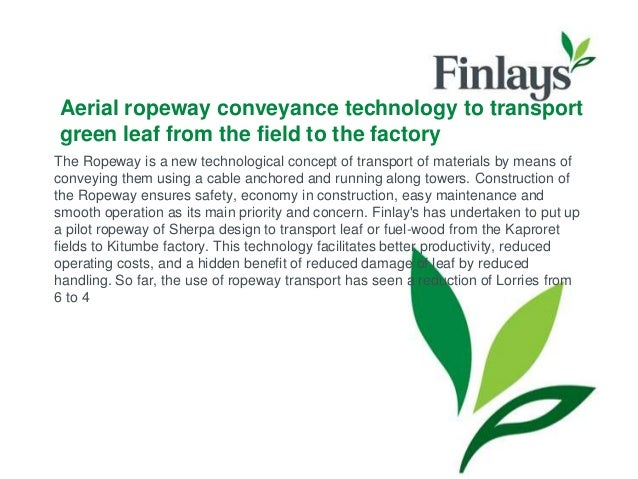 Aerial ropeway conveyance technology to transport green leaf from the field to the factory The Ropeway is a new technologi...