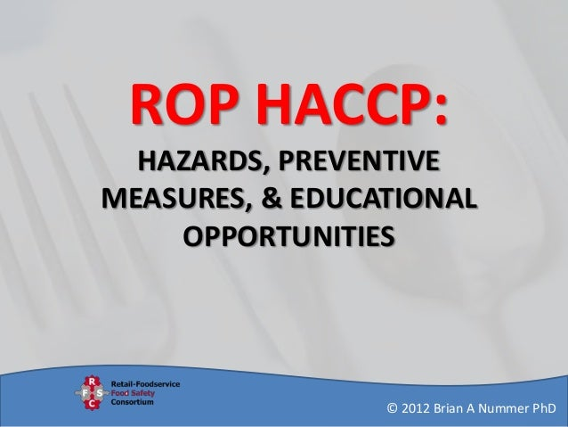 ROP HACCP: HAZARDS, PREVENTIVE MEASURES, & EDUCATIONAL OPPORTUNITIES  © 2012 Brian A Nummer PhD