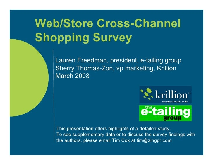 Web/Store Cross-Channel Shopping Survey    Lauren Freedman, president, e-tailing group    Sherry Thomas-Zon, vp marketing,...