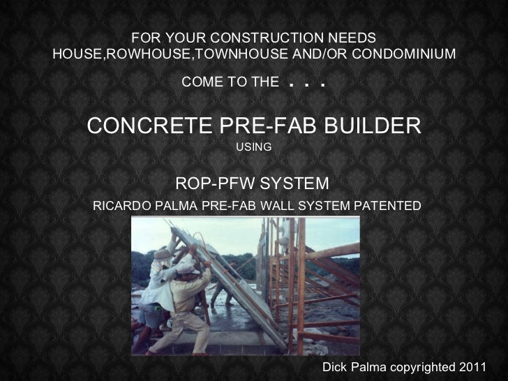 FOR YOUR CONSTRUCTION NEEDS HOUSE,ROWHOUSE,TOWNHOUSE AND/OR CONDOMINIUM COME TO THE  . . . CONCRETE PRE-FAB BUILDER USING ...