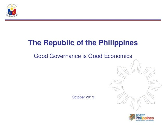 The Republic of the Philippines Good Governance is Good Economics  October 2013