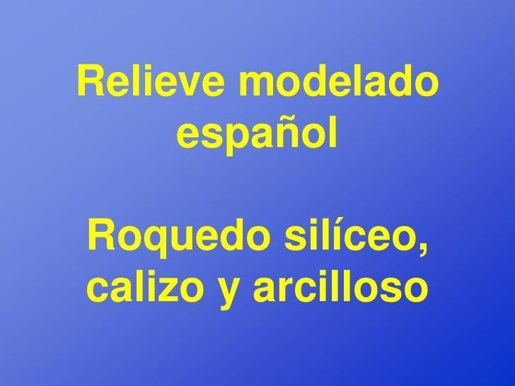 Relieve modelado     españolRoquedo silíceo,calizo y arcilloso