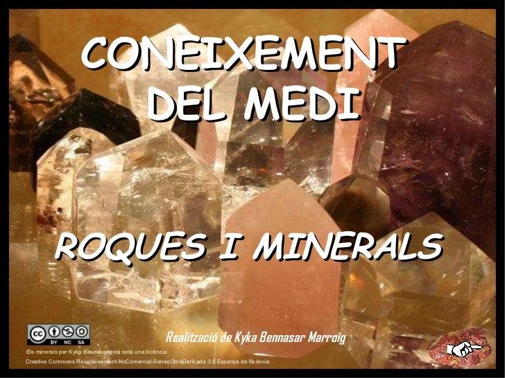 Creative Commons Reconeixement-NoComercial-SenseObraDerivada 3.0 Espanya de llicència . Els minerals per Kyka Bennasar est...