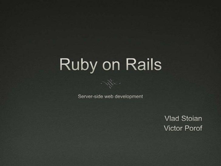 Ruby on Rails<br />Server-side web development <br />VladStoian<br />Victor Porof<br />