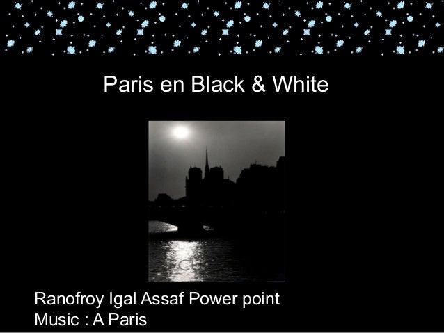 Paris en Black & WhiteRanofroy Igal Assaf Power pointMusic : A Paris