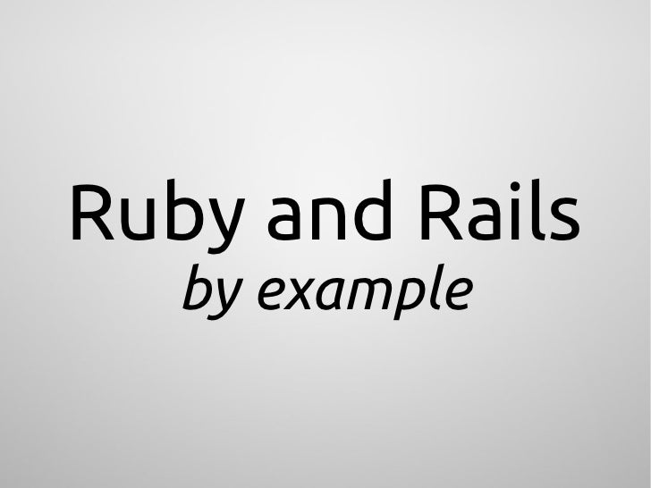 Ruby and Rails by Example (GeekCamp edition)