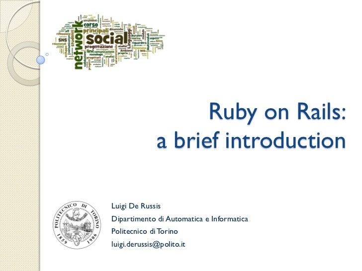 Ruby on Rails:              a brief introductionLuigi De RussisDipartimento di Automatica e InformaticaPolitecnico di Tori...