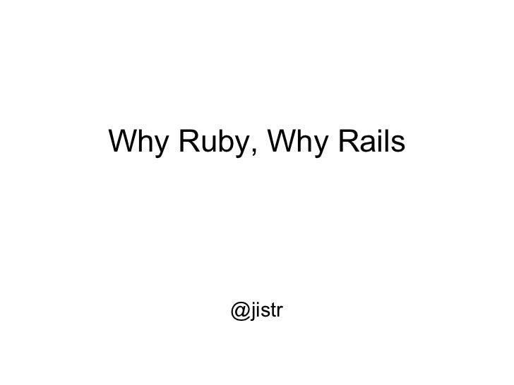 Why Ruby, Why Rails       @jistr