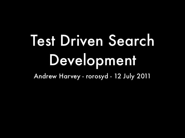 Test Driven Search   DevelopmentAndrew Harvey - rorosyd - 12 July 2011