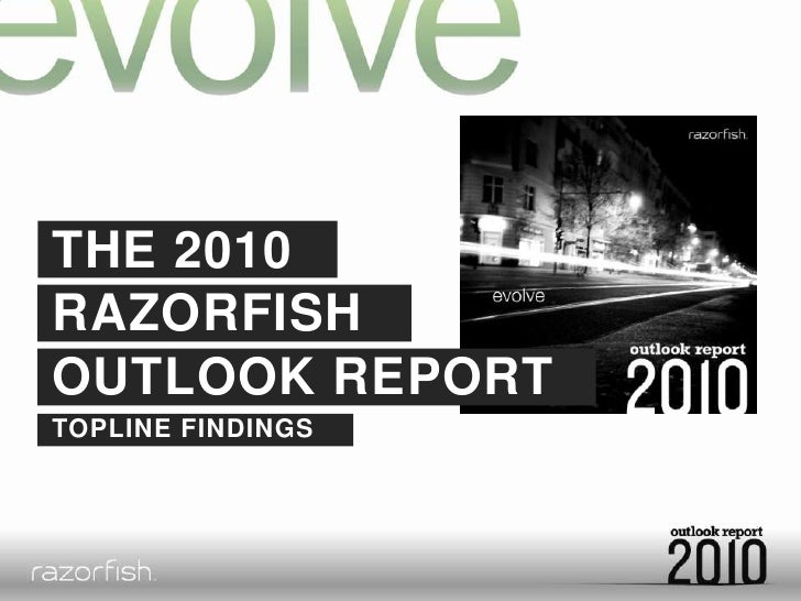 THE 2010<br />RAZORFISH<br />OUTLOOK REPORT<br />TOPLINE FINDINGS<br />
