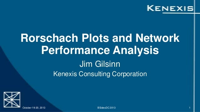 Rorschach Plots and Network Performance Analysis Jim Gilsinn Kenexis Consulting Corporation  October 19-20, 2013  BSidesDC...