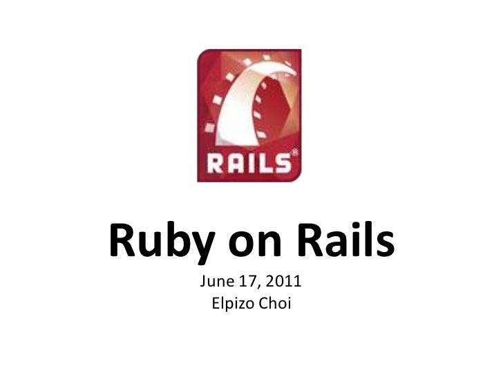 Ruby on RailsJune 17, 2011Elpizo Choi<br />