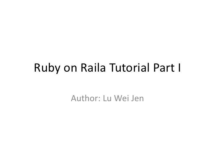 Ruby on Raila Tutorial Part I         Author: Lu Wei Jen