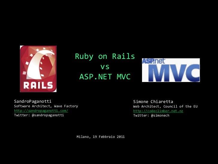 Ruby on RailsvsASP.NET MVC<br />SandroPaganottiSoftware Architect, Wave Factory<br />http://sandropaganotti.com/<br />Twit...
