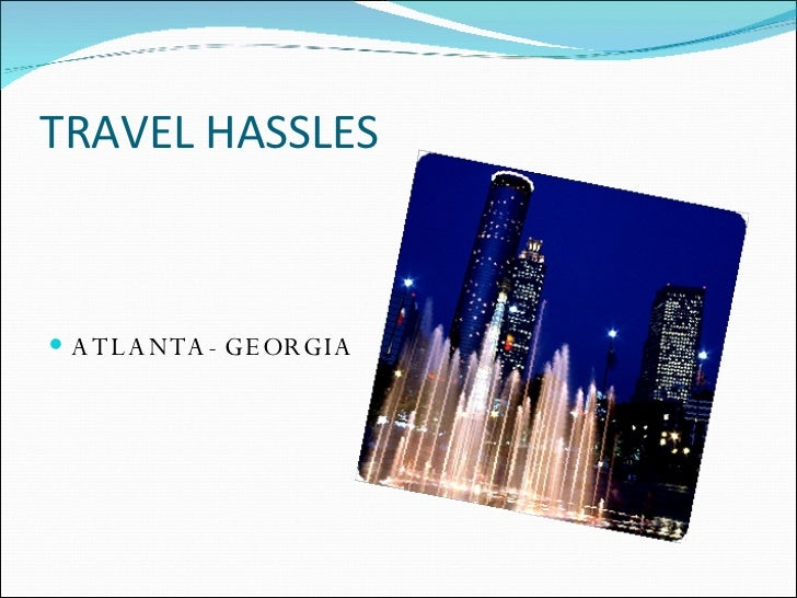 TRAVEL HASSLES <ul><li>ATLANTA- GEORGIA </li></ul>