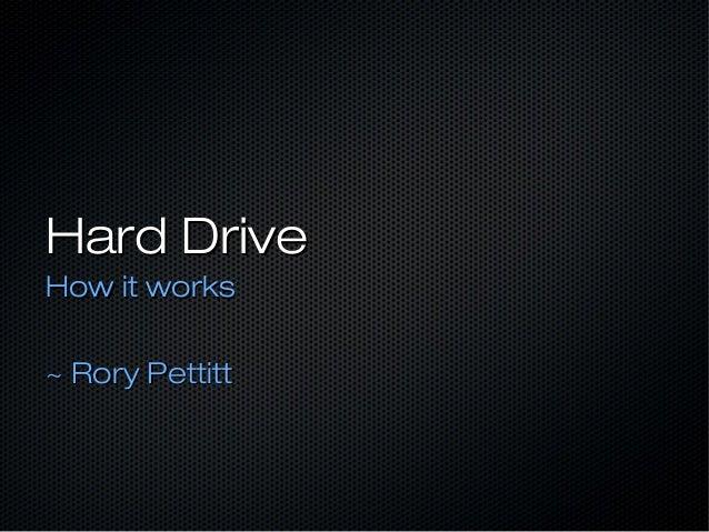 Hard DriveHow it works~ Rory Pettitt