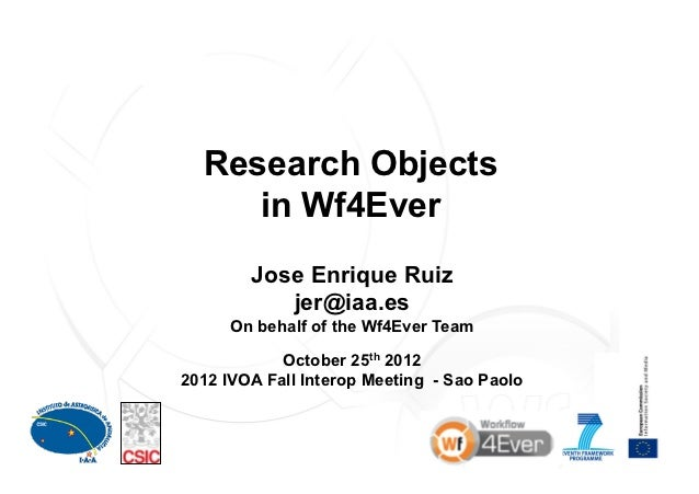 Research Objects     in Wf4Ever        Jose Enrique Ruiz           jer@iaa.es      On behalf of the Wf4Ever Team          ...