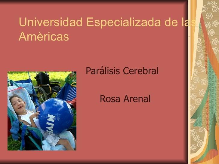 Universidad Especializada de las Amèricas Parálisis Cerebral  Rosa Arenal