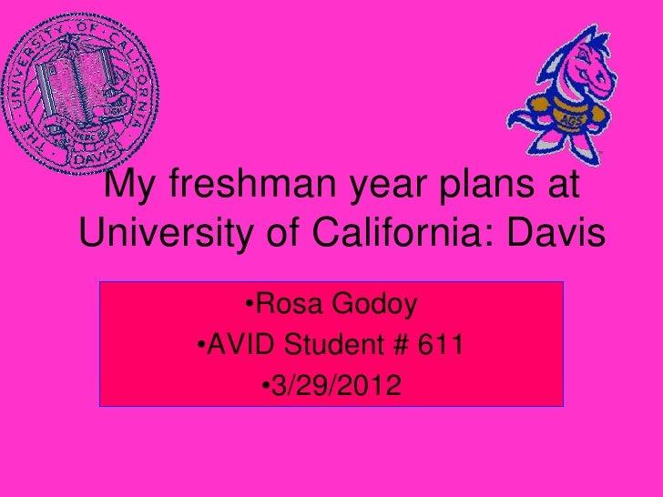My freshman year plans atUniversity of California: Davis         •Rosa Godoy      •AVID Student # 611          •3/29/2012