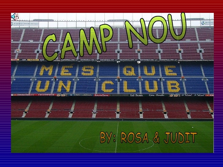 CAMP NOU BY: ROSA & JUDIT