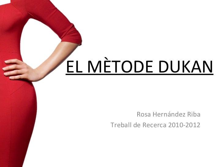 EL MÈTODE DUKAN             Rosa Hernández Riba    Treball de Recerca 2010-2012