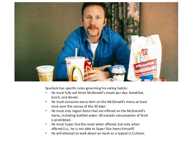 "super size me essays At least once in your life you have probably eaten at mcdonald's ""super size me"" is about morgan spurlock, a skinny, healthy filmmaker who eats only mcdonald's food for a month."