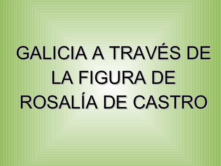 GALICIA A TRAVÉS DE LA FIGURA DE ROSALÍA DE CASTRO