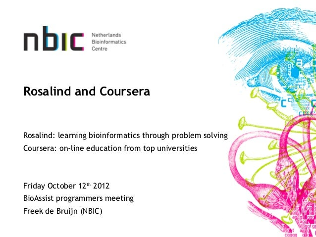 Rosalind and CourseraRosalind: learning bioinformatics through problem solvingCoursera: on-line education from top univers...