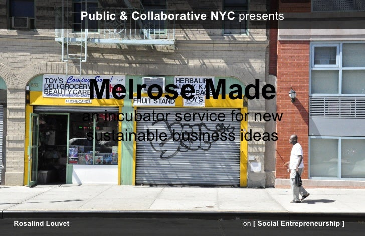 Public & Collaborative NYC presents                   Melrose Made                  an incubator service for new          ...