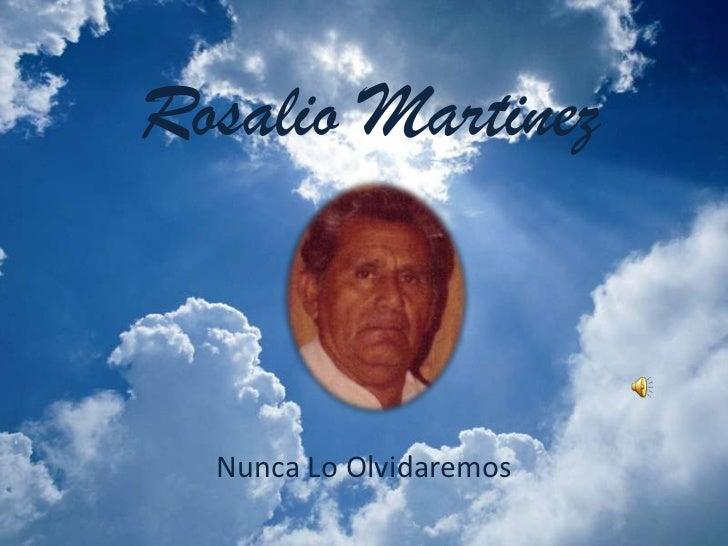 Rosalio Martinez<br />Nunca Lo Olvidaremos<br />