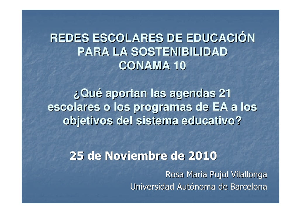 REDES ESCOLARES DE EDUCACIÓN   PARA LA SOSTENIBILIDAD         CONAMA 10    ¿Qué aportan las agendas 21escolares o los prog...