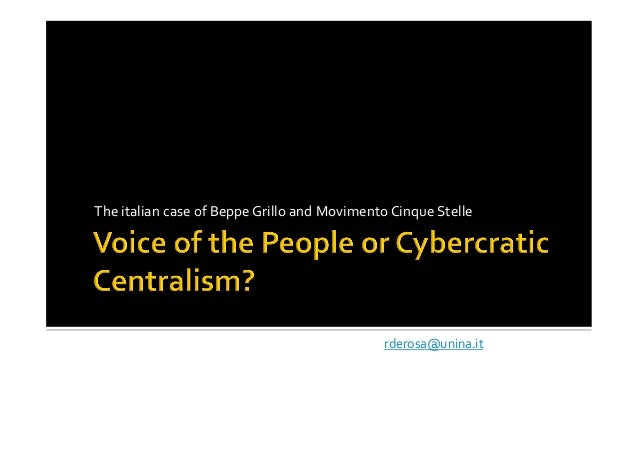 Rosanna De Rosa: Voice of the People or Cybercratic Centralism? The italian case of Beppe Grillo and Movimento Cinque Stelle – Five Stars Movement