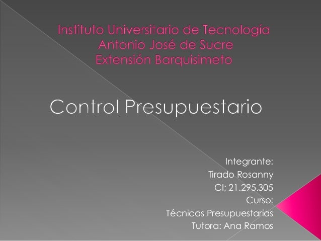 Integrante: Tirado Rosanny CI; 21.295.305 Curso: Técnicas Presupuestarias Tutora: Ana Ramos