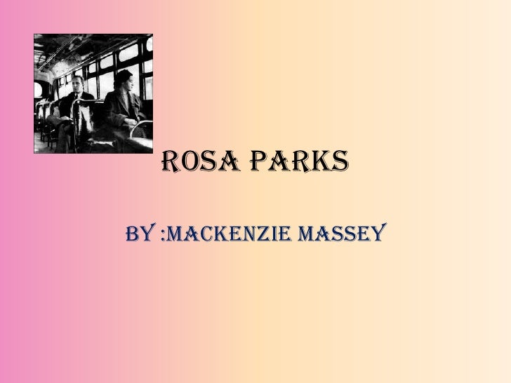 Rosa Parks<br />By :Mackenzie Massey<br />