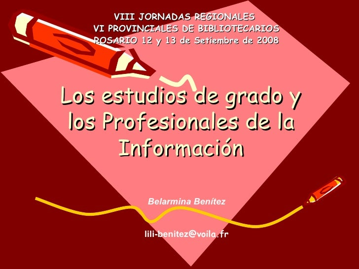 Los estudios de grado y los Profesionales de la Información VIII JORNADAS REGIONALES  VI PROVINCIALES DE BIBLIOTECARIOS RO...