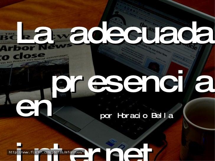 La adecuada    presencia en    internet http://www.flickr.com/photos/mfobrien/ por Horacio Bella