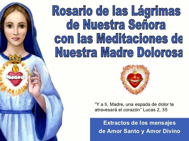 Extractos de los mensajes de Amor Santo y Amor Divino Rosario de las Lágrimas  de Nuestra Señora con las Meditaciones de N...