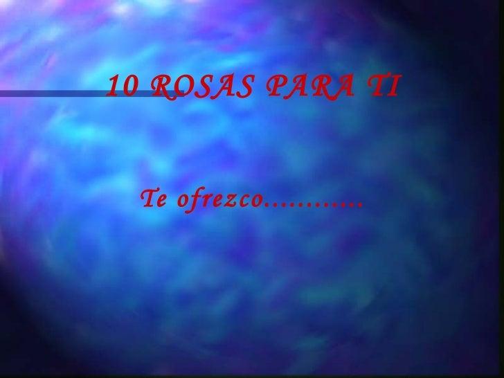 10 ROSAS PARA TI Te ofrezco............