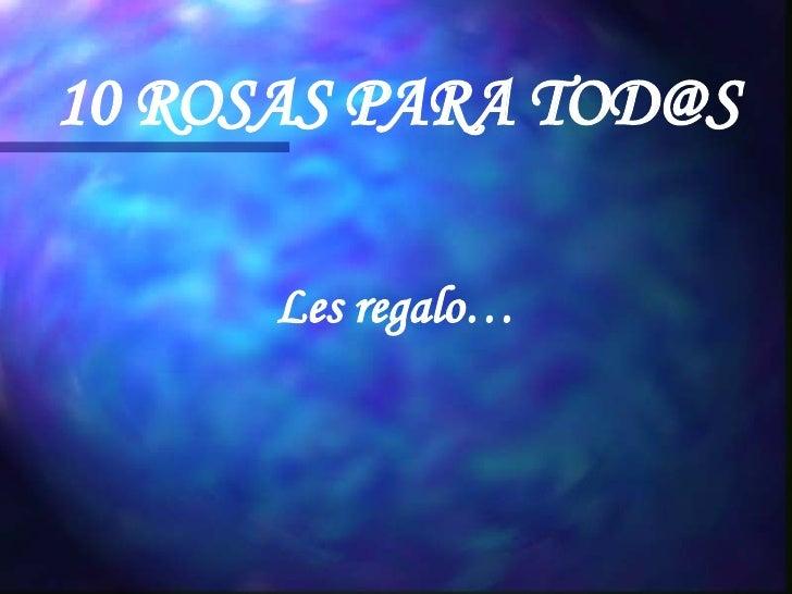 10 ROSAS PARA TOD@S Les regalo…