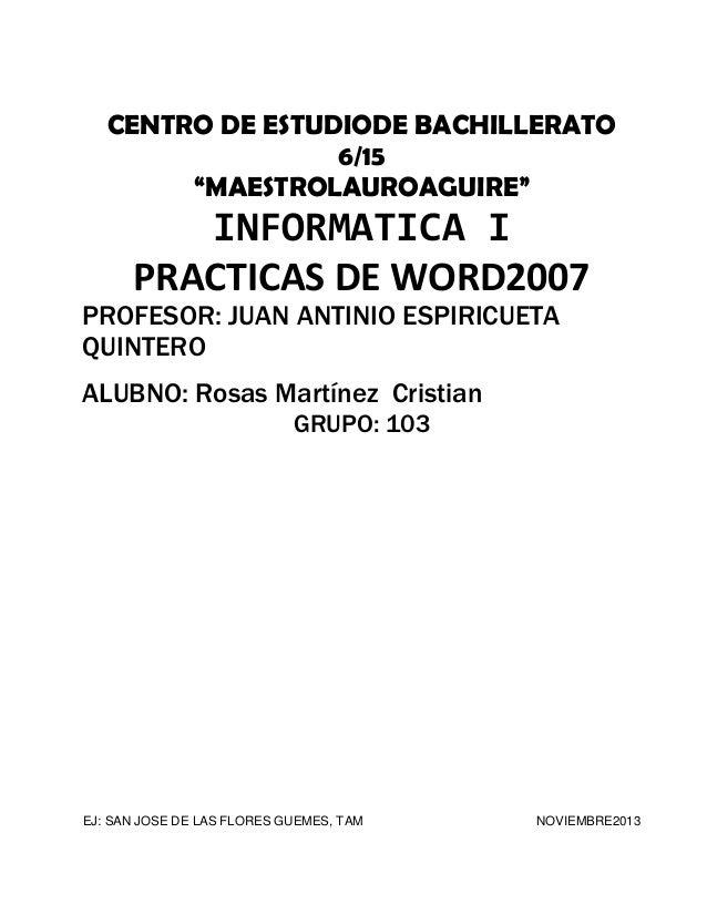 "CENTRO DE ESTUDIODE BACHILLERATO 6/15 ""MAESTROLAUROAGUIRE""  INFORMATICA I PRACTICAS DE WORD2007  PROFESOR: JUAN ANTINIO ES..."