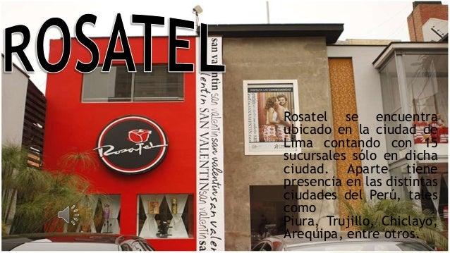 Rosatel se encuentra ubicado en la ciudad de Lima contando con 15 sucursales sólo en dicha ciudad. Aparte tiene presencia ...