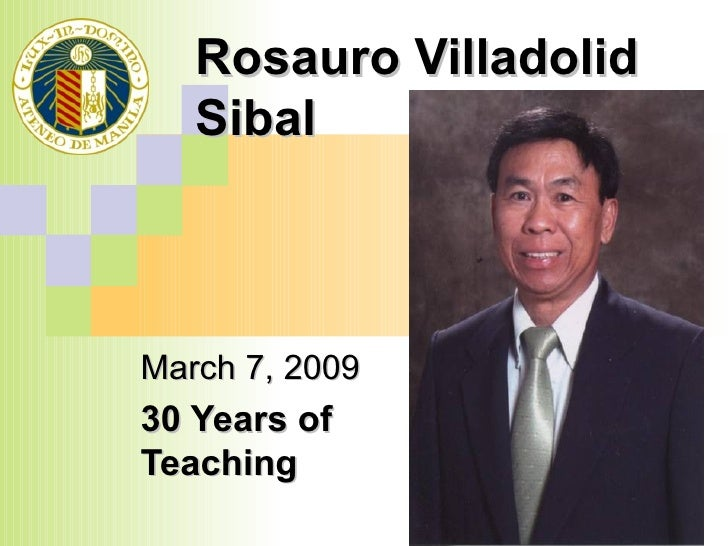 Rosauro Villadolid Sibal March 7, 2009 30 Years of Teaching