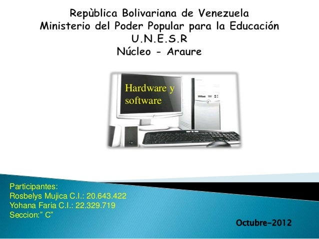 Hardware y                               softwareParticipantes:Rosbelys Mujica C.I.: 20.643.422Yohana Faria C.I.: 22.329.7...