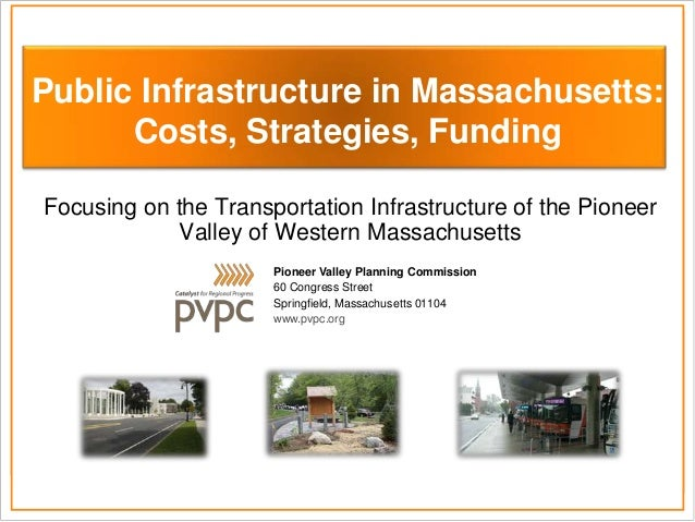 Focusing on the Transportation Infrastructure of the PioneerValley of Western MassachusettsPioneer Valley Planning Commiss...