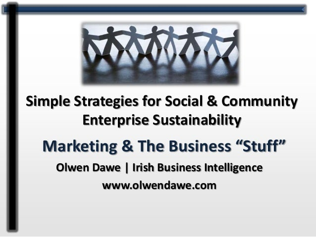 "Simple Strategies for Social & Community        Enterprise Sustainability  Marketing & The Business ""Stuff""    Olwen Dawe ..."