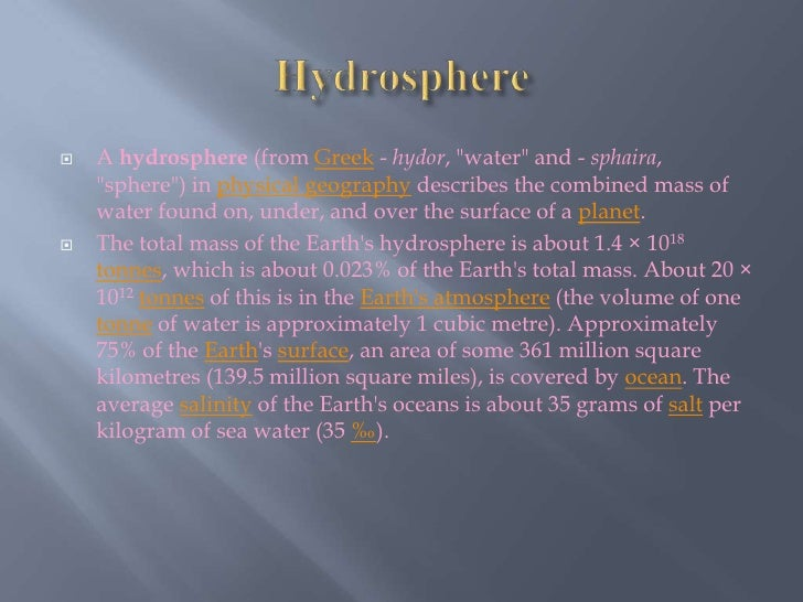"""Hydrosphere<br />A hydrosphere (from Greek - hydor, """"water"""" and - sphaira, """"sphere"""") in physical geography describes the c..."""