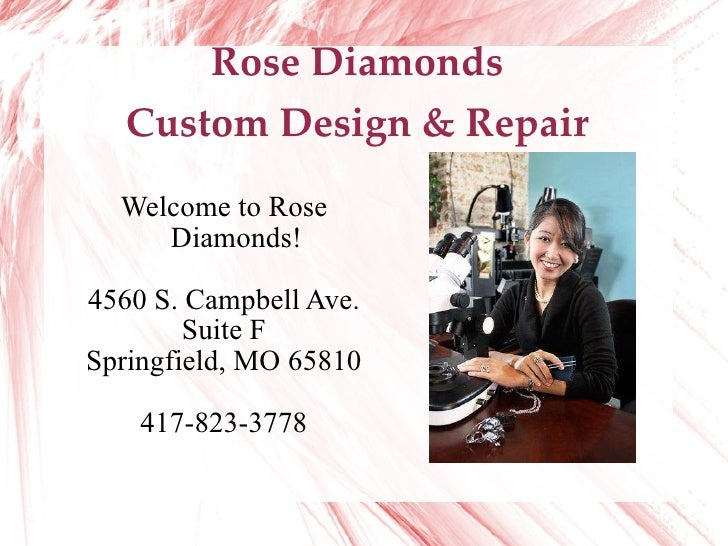 Rose Diamonds Custom Design & Repair Welcome to Rose Diamonds! 4560 S. Campbell Ave. Suite F Springfield, MO 65810 417-823...